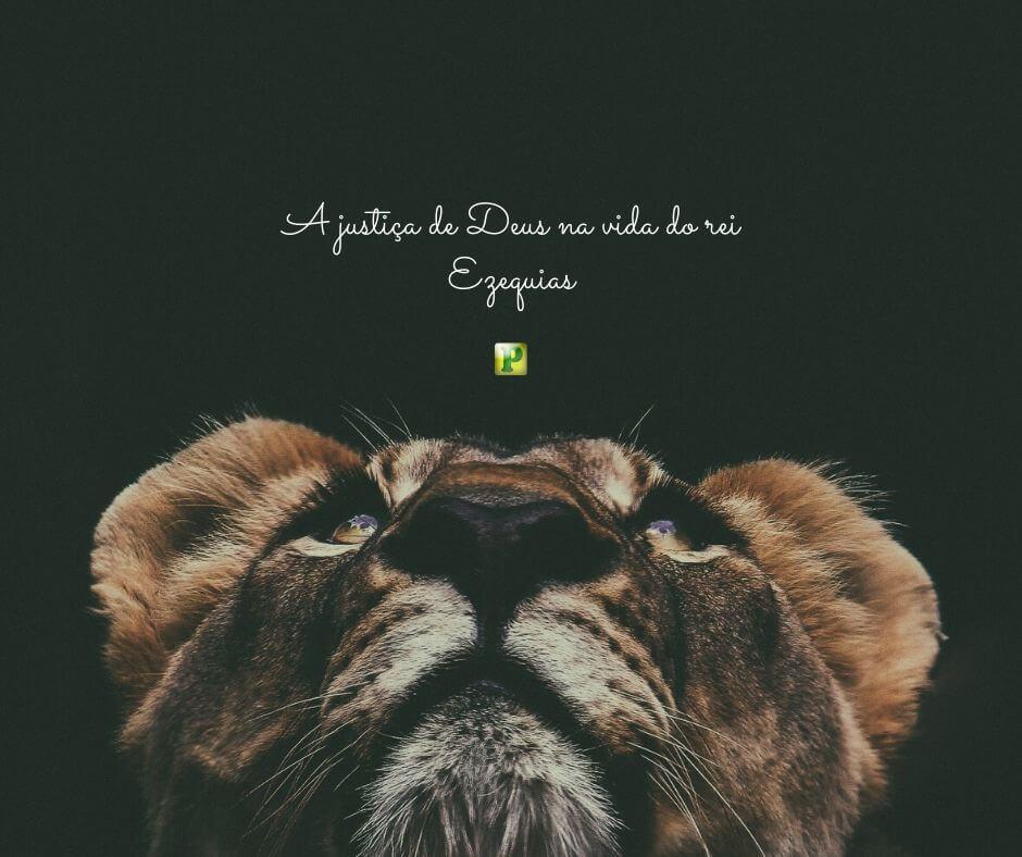A justiça de Deus na vida do rei Ezequias – Isaías 38:1-8