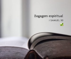 Bagagem espiritual – I Samuel 30