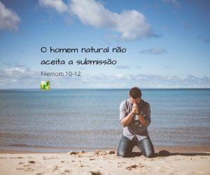 O homem natural não aceita a submissão – Filemom 10-12