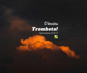 A terceira trombeta – Apocalipse 8:10-11
