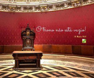 O trono não está vazio! – II Reis 11:1