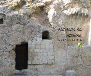 E, entrando no sepulcro – Marcos 16:5-6