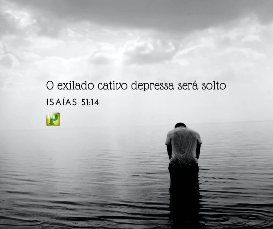O exilado cativo depressa será solto – Isaías 51:14
