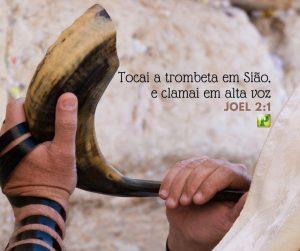 Tocai a trombeta em Sião, e clamei em alta voz – Joel 2:1