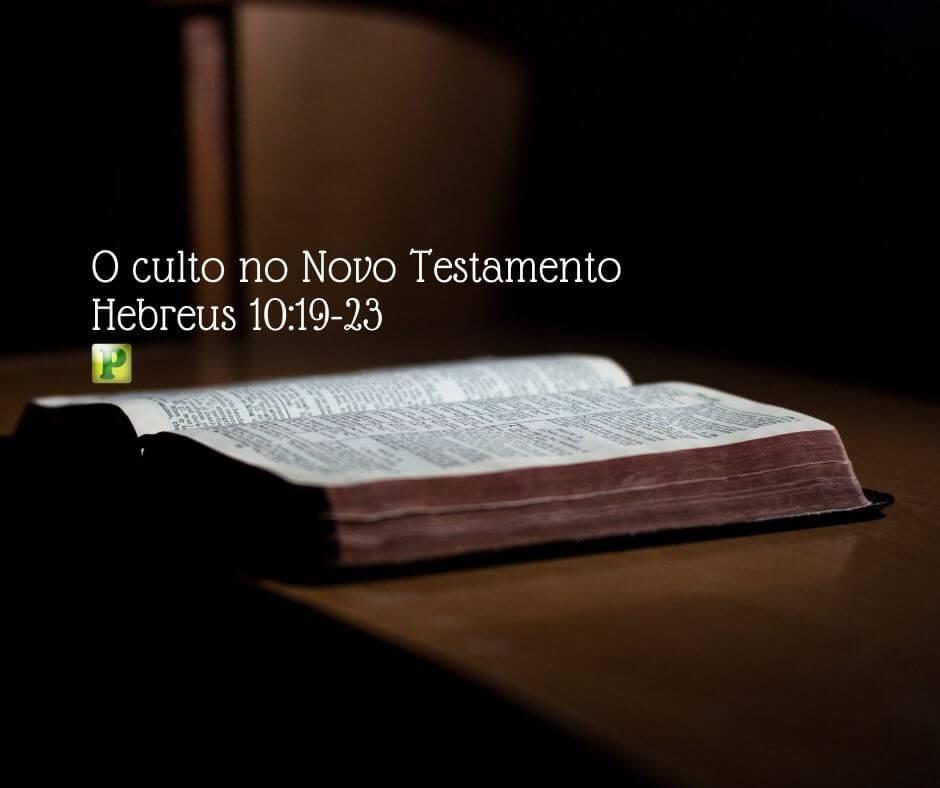 O culto no Novo Testamento – Hebreus 10:19-23