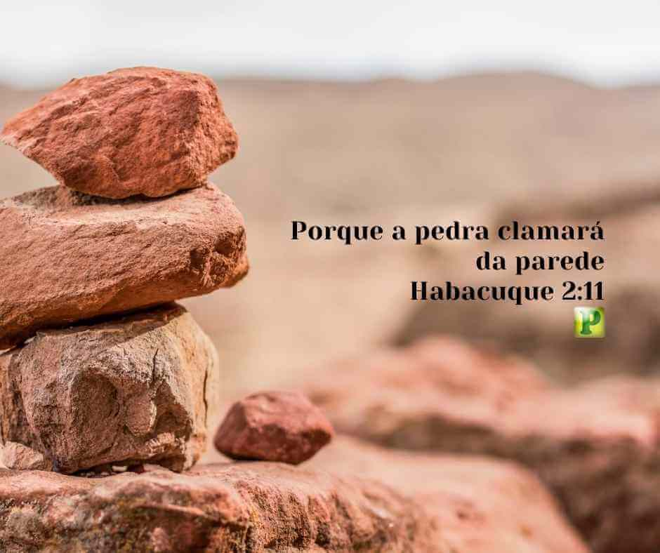 Porque a pedra clamará da parede – Habacuque 2:11