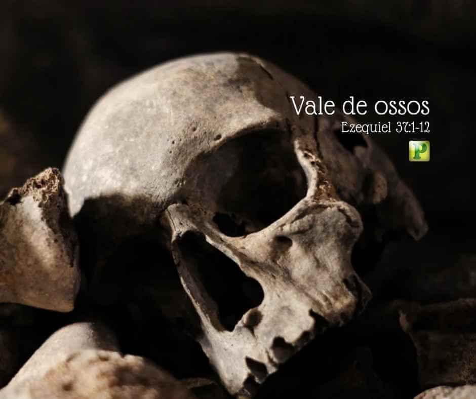 Vale de ossos – Ezequiel 37:1-12