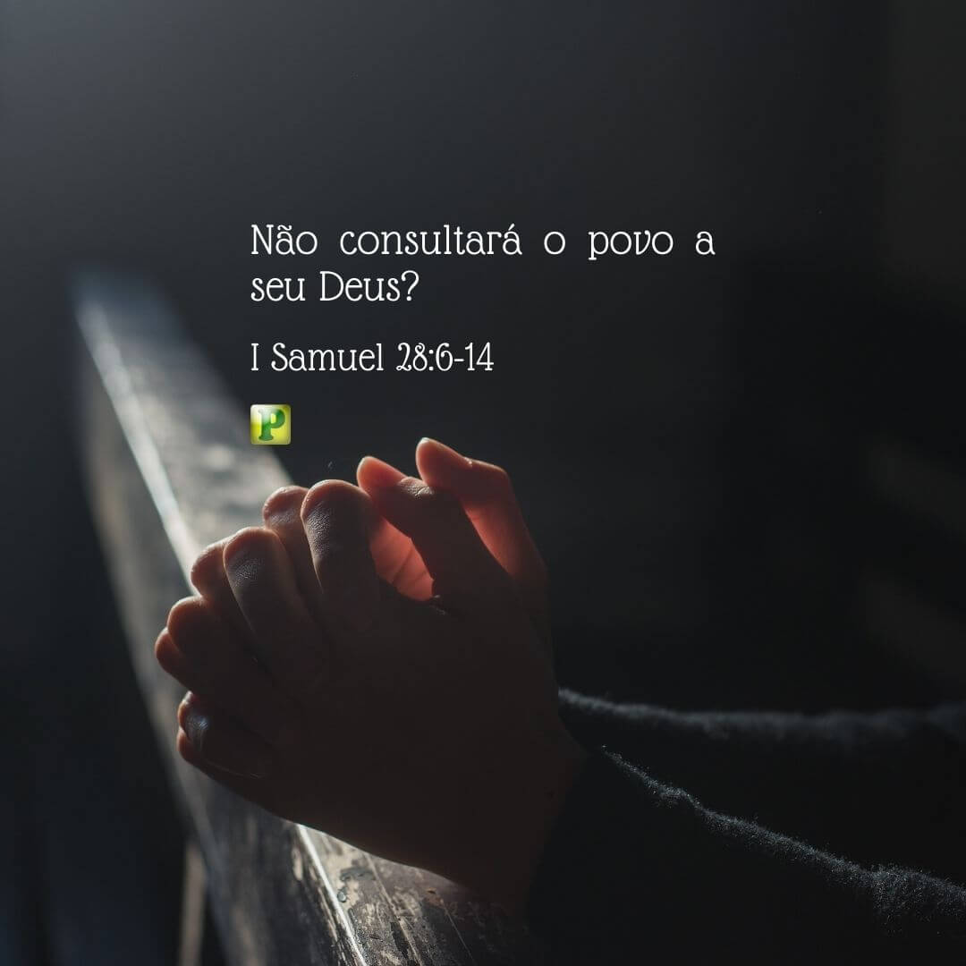 Não consultará o povo a seu Deus? – I Samuel 28:6-14
