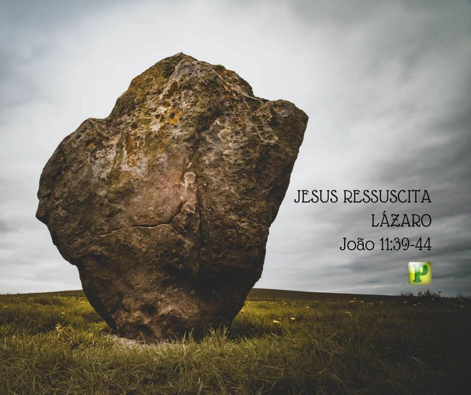 JESUS RESSUSCITA LÁZARO – João 11:39-44