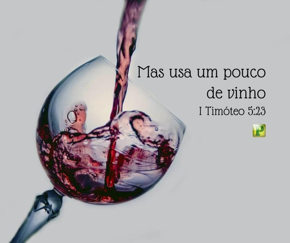 Mas usa um pouco de vinho – I Timóteo 5:23