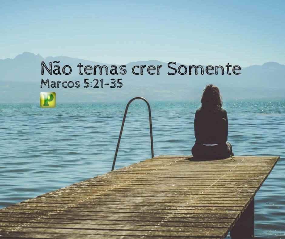 Não temas crê somente – Marcos 5:21-35